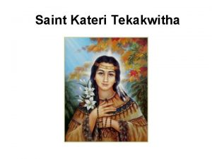 Saint Kateri Tekakwitha Saint Kateri Tekakwitha St Kateri