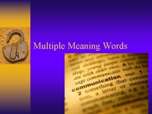 Multiple Meaning Words 1 She took a trip