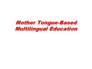 Mother TongueBased Multilingual Education As the name implies
