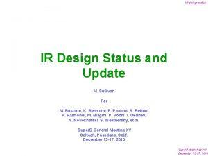 IR design status IR Design Status and Update