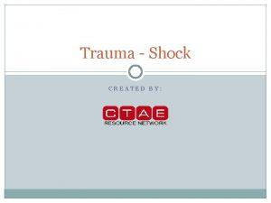 Trauma Shock CREATED BY Shock Definitionreaction of body