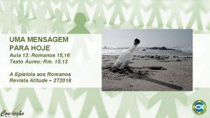 UMA MENSAGEM PARA HOJE Aula 13 Romanos 15