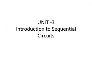 UNIT 3 Introduction to Sequential Circuits 3 Sequential