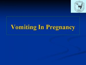Vomiting In Pregnancy Anticipations Learning Objectives Learning Objectives