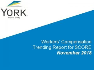 Workers Compensation Trending Report for SCORE November 2018
