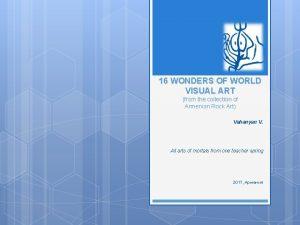 16 16 WONDERS OF WORLD VISUAL ART from