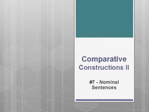 Comparative Constructions II 7 Nominal Sentences Nominal Sentences
