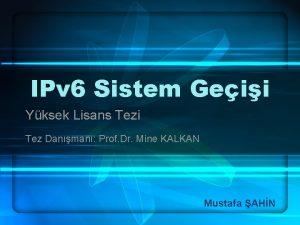 IPv 6 Sistem Geii Yksek Lisans Tezi Tez
