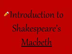 Introduction to Shakespeares Macbeth The Man That Would