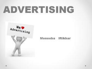ADVERTISING Moneeba Iftikhar WHAT DOES ADVERTISING MEAN Advertising