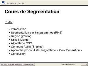 SEGMENTATION Cours de Segmentation PLAN Introduction Segmentation par
