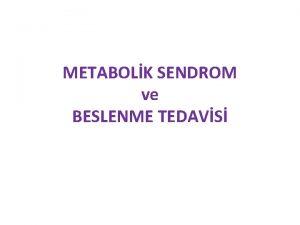 METABOLK SENDROM ve BESLENME TEDAVS Metabolik Sendrom Tanm