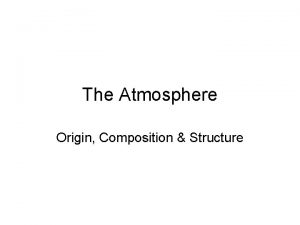 The Atmosphere Origin Composition Structure Origin of Atmosphere