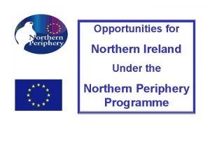 Opportunities for Northern Ireland Under the Northern Periphery