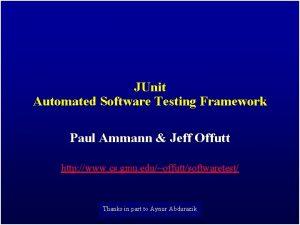JUnit Automated Software Testing Framework Paul Ammann Jeff
