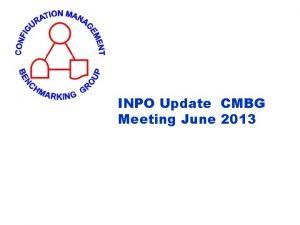 INPO Update CMBG Meeting June 2013 2013 Department