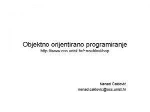 Objektno orijentirano programiranje http www oss unist hrncaklovioop