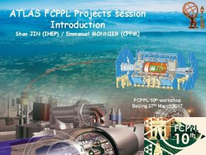 ATLAS FCPPL Projects session Introduction Shan JIN IHEP