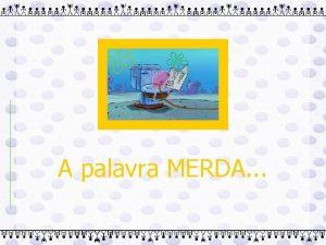 A palavra MERDA A palavra MERDA pode mesmo