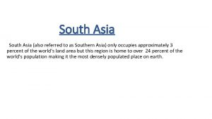 South Asia also referred to as Southern Asia
