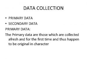 DATA COLLECTION PRIMARY DATA SECONDARY DATA PRIMARY DATA