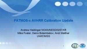 PATMOSx AVHRR Calibration Update Andrew Heidinger NOAANESDISSTAR Mike