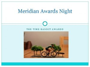 Meridian Awards Night THE TIME BANDIT AWARDS The