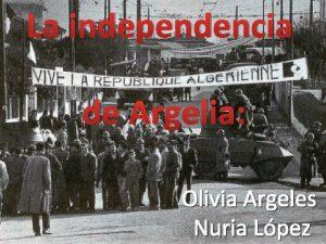 La independencia de Argelia Olivia Argeles Nuria Lpez