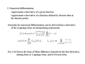 2 Numerical differentiation Approximate a derivative of a