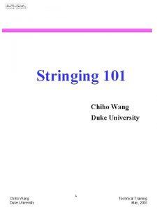 Stringing 101 Chiho Wang Duke University 1 Technical