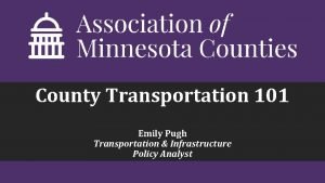 County Transportation 101 Emily Pugh Transportation Infrastructure Policy