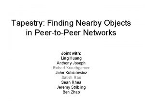 Tapestry Finding Nearby Objects in PeertoPeer Networks Joint