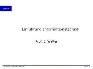 INFO Einfhrung Informationstechnik Prof J Walter Prof J