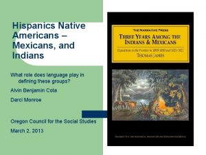 Hispanics Native Americans Mexicans and Indians What role