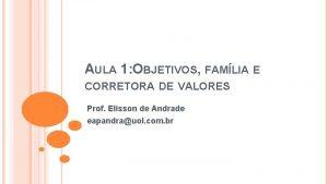 AULA 1 OBJETIVOS FAMLIA E CORRETORA DE VALORES