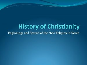 History of Christianity Beginnings and Spread of the