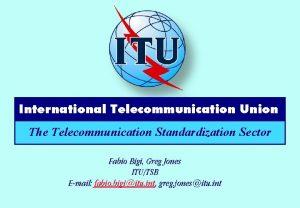 International Telecommunication Union The Telecommunication Standardization Sector Fabio
