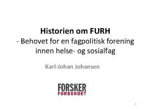 Historien om FURH Behovet for en fagpolitisk forening