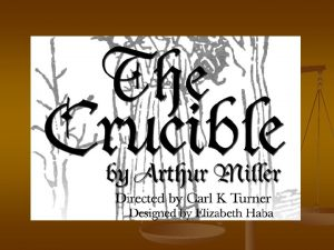 About the Crucible n n The Crucible a