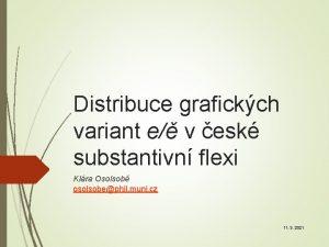 Distribuce grafickch variant e v esk substantivn flexi