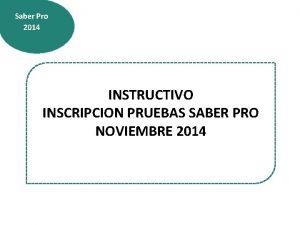 Saber Pro 2014 INSTRUCTIVO INSCRIPCION PRUEBAS SABER PRO