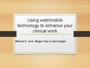 Using webmobile technology to enhance your clinical work
