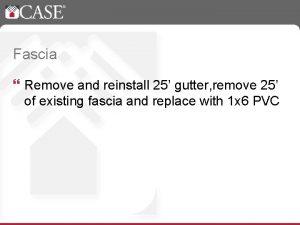 Fascia Remove and reinstall 25 gutter remove 25