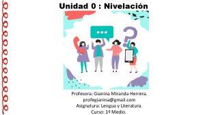 Unidad 0 Nivelacin Profesora Gianina Miranda Herrera profegianinagmail