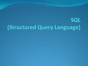 SQL Structured Query Language SQL adalah bahasa query