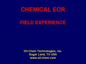 CHEMICAL EOR FIELD EXPERIENCE Oil Chem Technologies Inc