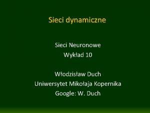Sieci dynamiczne Sieci Neuronowe Wykad 10 Wodzisaw Duch