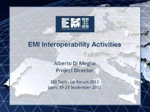 EMI INFSORI261611 EMI Interoperability Activities Alberto Di Meglio
