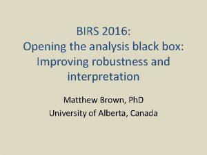 BIRS 2016 Opening the analysis black box Improving