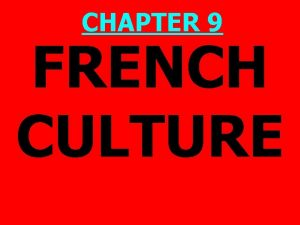 CHAPTER 9 FRENCH CULTURE French Culture PRISMs 1